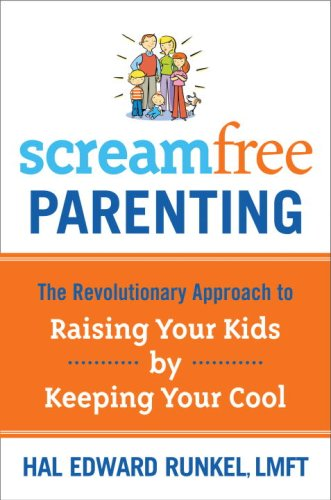 ScreamFree Parenting The Revolutionary Approach to Raising Your Kids by Keeping Your Cool N/A 9781400073733 Front Cover