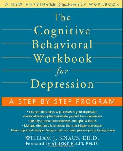 Cognitive Behavioral Workbook for Depression A Step-by-Step Program  2006 (Workbook) edition cover