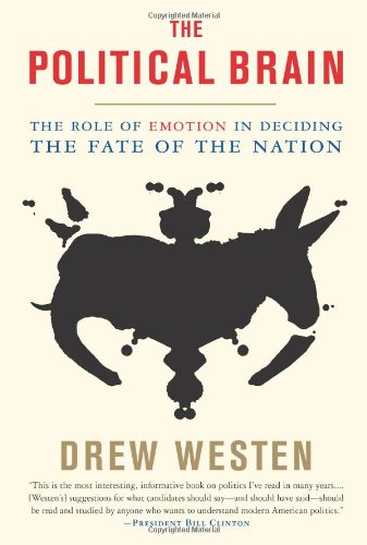 Political Brain The Role of Emotion in Deciding the Fate of the Nation  2008 edition cover
