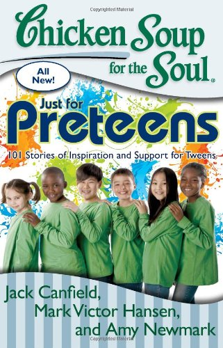 Chicken Soup for the Soul: Just for Preteens 101 Stories of Inspiration and Support for Tweens N/A 9781935096733 Front Cover