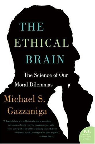 Ethical Brain The Science of Our Moral Dilemmas N/A edition cover