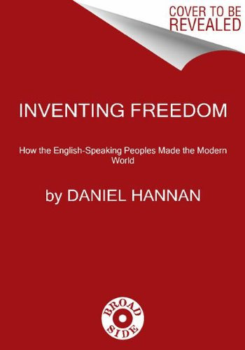 Inventing Freedom How the English-Speaking Peoples Made the Modern World  2013 edition cover