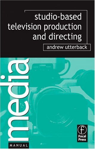 Studio Television Production and Directing Studio-Based Television Production and Directing  2007 edition cover