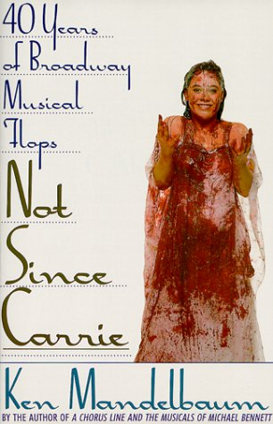 Not since Carrie 40 Years of Broadway Musical Flops  1992 (Revised) edition cover
