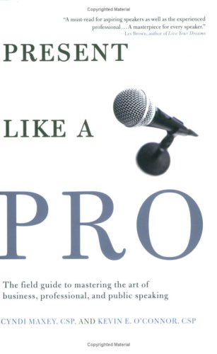 Present Like a Pro The Field Guide to Mastering the Art of Business, Professional, and Public Speaking  2006 edition cover