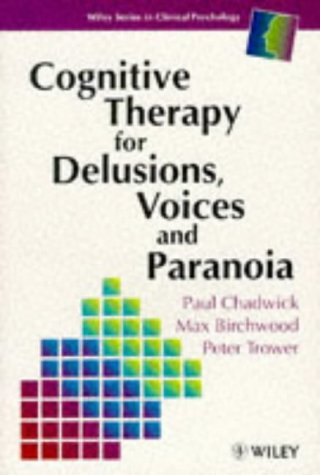 Cognitive Therapy for Delusions, Voices and Paranoia   1999 9780471961734 Front Cover
