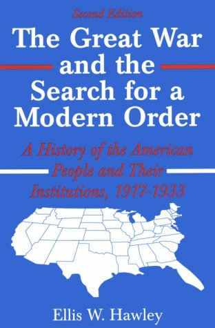 Great War and the Search for a Modern Order A History of the American People and Their Institutions, 1917-1933 2nd (Reprint) 9780881339734 Front Cover