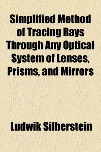 Simplified Method of Tracing Rays Through Any Optical System of Lenses, Prisms, and Mirrors  2010 edition cover