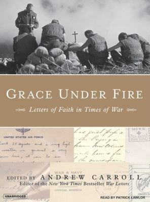 Grace Under Fire: Letters of Faith in Times of War, Library Edition  2007 9781400133734 Front Cover