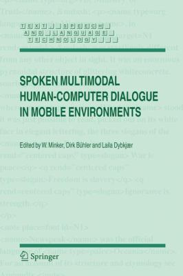 Spoken Multimodal Human-Computer Dialogue in Mobile Environments   2005 9781402030734 Front Cover