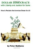 Dollar Democracy:with Liberty and Justice for Some How to Reclaim the American Dream for All N/A edition cover