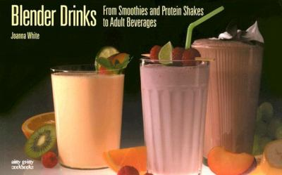 Blender Drinks From Smoothies and Protein Shakes to Adult Beverages N/A 9781558672734 Front Cover