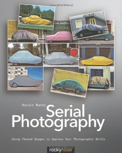 Serial Photography Using Themed Images to Improve Your Photographic Skills  2011 9781933952734 Front Cover