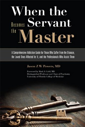 When the Servant Becomes the Master A Comprehensive Addiction Guide for Those Who Suffer from the Disease, the Loved Ones Affected by It, and the Professionals Who Assist Them  2012 edition cover