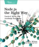 Node. js the Right Way Practical, Server-Side JavaScript That Scales  2013 9781937785734 Front Cover