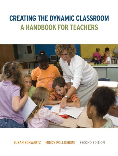 Creating the Dynamic Classroom A Handbook for Teachers 2nd 2013 9780132847735 Front Cover
