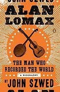 Man Who Recorded the World A Biography of Alan Lomax N/A edition cover