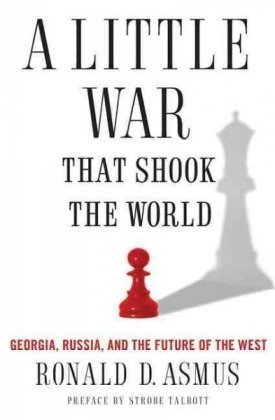 Little War That Shook the World Georgia, Russia, and the Future of the West  2010 edition cover