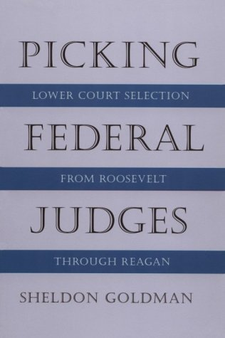 Picking Federal Judges Lower Court Selection from Roosevelt Through Reagan  1999 9780300080735 Front Cover
