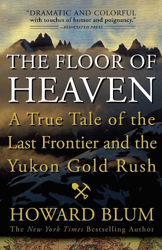 Floor of Heaven A True Tale of the Last Frontier and the Yukon Gold Rush N/A edition cover