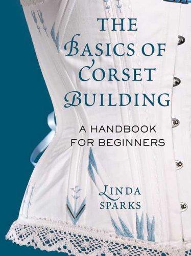 Basics of Corset Building A Handbook for Beginners  2008 (Handbook (Instructor's)) edition cover