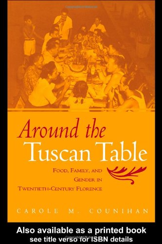 Around the Tuscan Table Food, Family, and Gender in Twentieth Century Florence  2004 edition cover