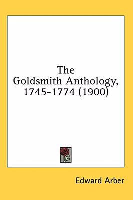 Goldsmith Anthology, 1745-1774  N/A 9780548929735 Front Cover