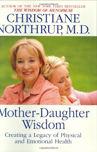 Mother-Daughter Wisdom Creating a Legacy of Physical and Emotional Health  2005 9780553105735 Front Cover