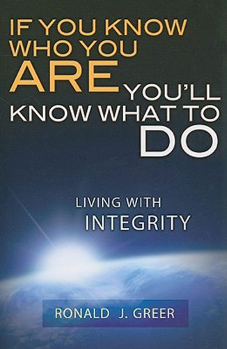 If You Know Who You Are You'll Know What to Do Living with Integrity  2009 edition cover