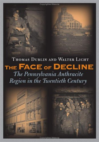 Face of Decline The Pennsylvania Anthracite Region in the Twentieth Century  2005 edition cover