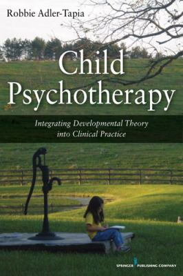 Child Psychotherapy Integrating Theories of Developmental Psychology into Clinical Practice  2012 edition cover