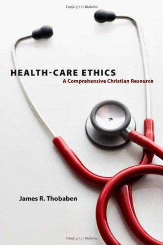 Health-Care Ethics A Comprehensive Christian Resource  2009 edition cover