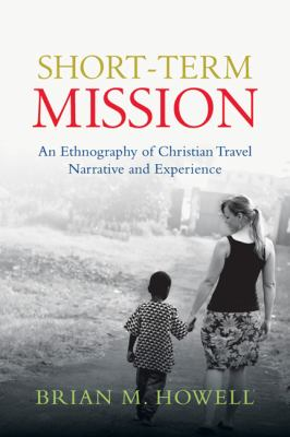 Short-Term Mission An Ethnography of Christian Travel Narrative and Experience  2012 edition cover