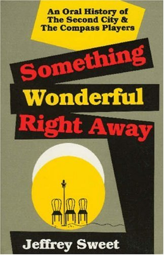 Something Wonderful Right Away An Oral History of the Second City and the Compass Players Reprint  edition cover