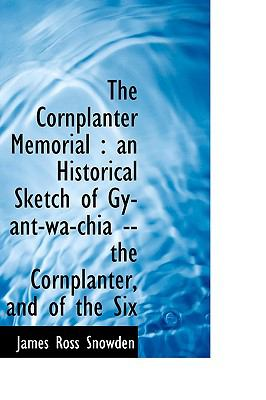 Cornplanter Memorial : An Historical Sketch of Gy-ant-wa-chia -- the Cornplanter, and of the Six N/A 9781113982735 Front Cover