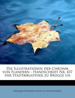 Die Illustrationen der Chronik Von Flandern - Handschrift Nr 437 der Stadtbibliothek Zu Br�gge  N/A 9781115454735 Front Cover