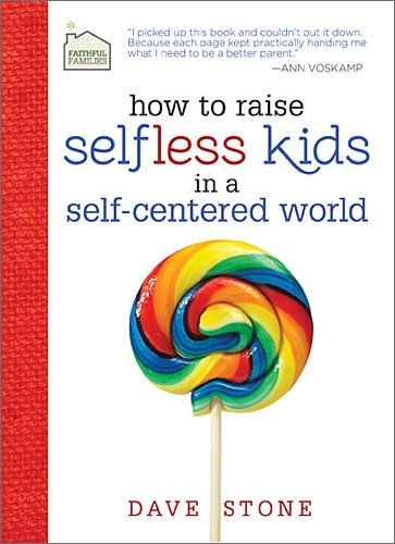 How to Raise Selfless Kids in a Self-Centered World   2013 9781400318735 Front Cover