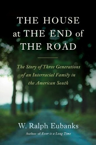 House at the End of the Road The Story of Three Generations of an Interracial Family in the American South  2009 edition cover