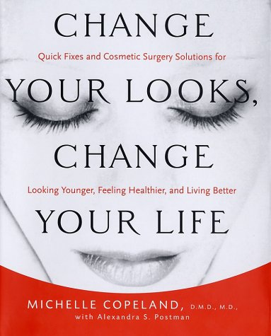Change Your Looks, Change Your Life Quick Fixes and Cosmetic Surgery Solutions for Looking Younger, Feeling Healthier, and Living Better  2003 9780066213736 Front Cover