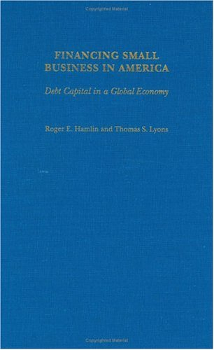 Financing Small Business in America Debt Capital in a Global Economy  2003 edition cover