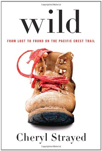 Wild From Lost to Found on the Pacific Crest Trail  2012 9780307592736 Front Cover