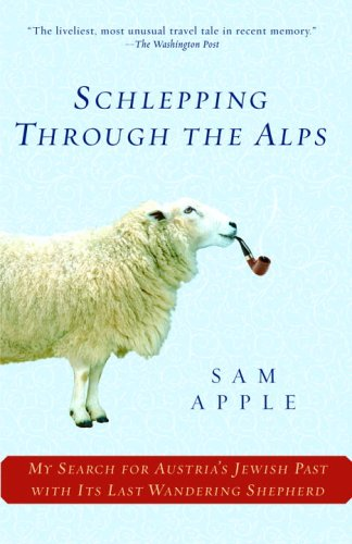 Schlepping Through the Alps My Search for Austria's Jewish Past with Its Last Wandering Shepherd N/A 9780345477736 Front Cover