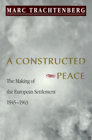 Constructed Peace The Making of the European Settlement, 1945-1963  1999 edition cover