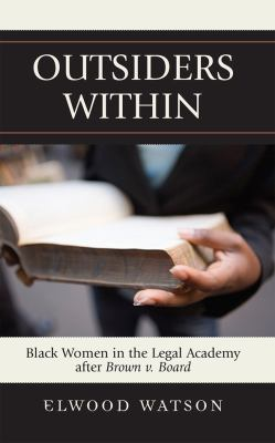 Outsiders Within Black Women in the Legal Academy after Brown v. Board  2008 9780742540736 Front Cover