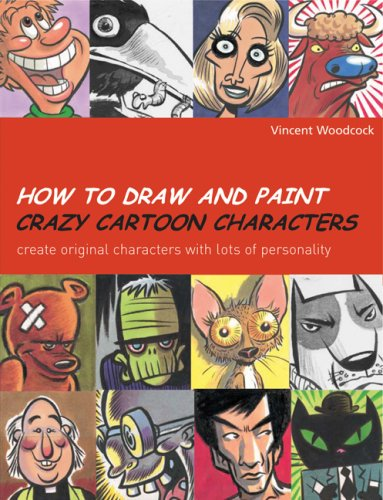How to Draw and Paint Crazy Cartoon Characters Create Original Characters with Lots of Personality  2007 edition cover