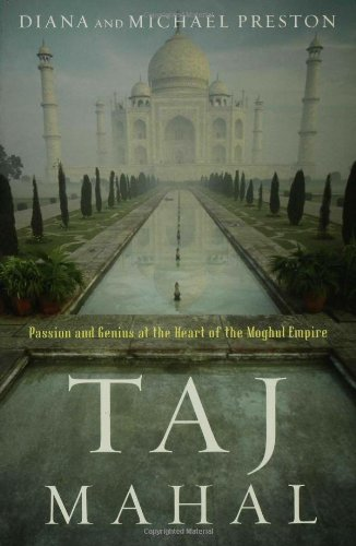 Taj Mahal Passion and Genius at the Heart of the Moghul Empire N/A edition cover