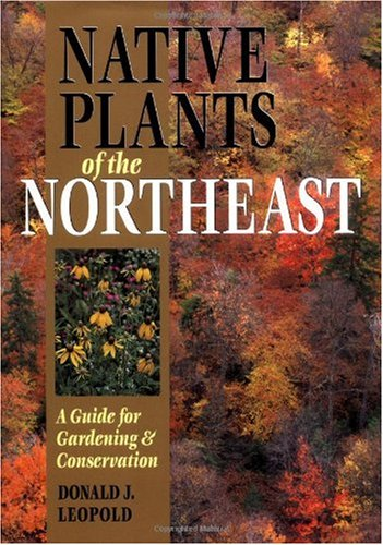 Native Plants of the Northeast A Guide for Gardening& Conservation  2005 edition cover