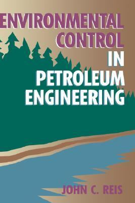 Environmental Control in Petroleum Engineering   1996 9780884152736 Front Cover