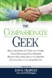 Compassionate Geek How Engineers, IT Pros, and Other Tech Specialists Can Master Human Relations Skills to Deliver Outstanding Customer Service  2013 edition cover