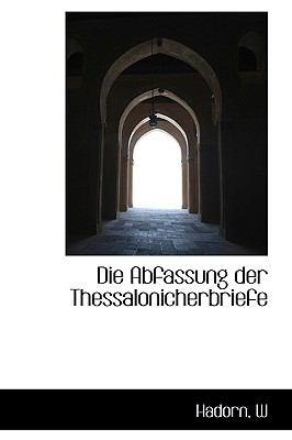 Die Abfassung der Thessalonicherbriefe  N/A 9781113381736 Front Cover